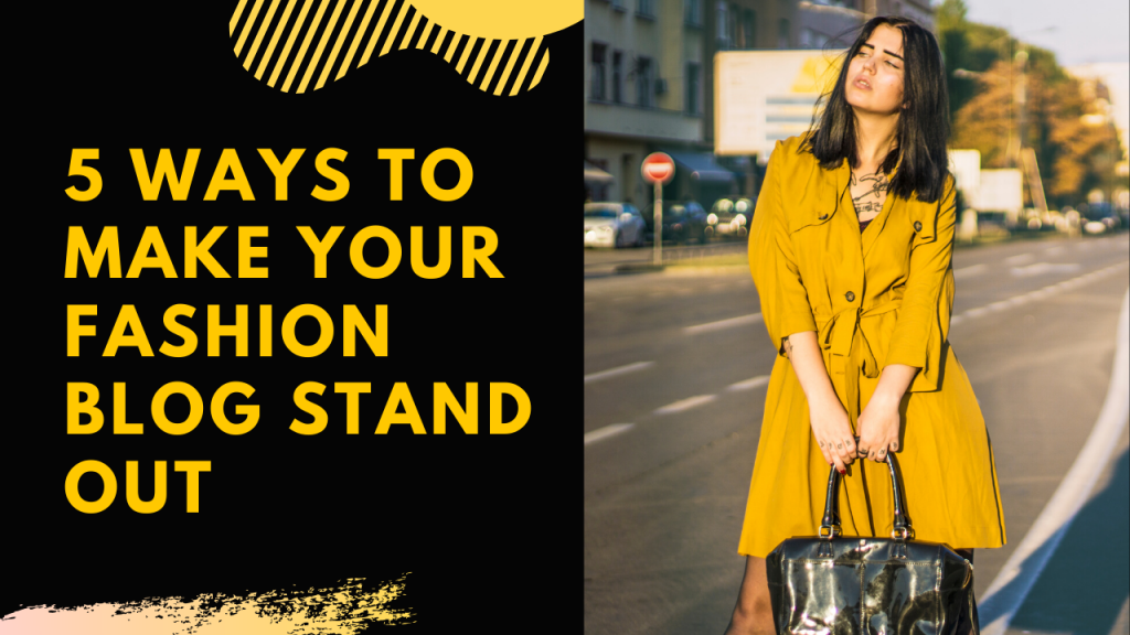 5 ways to make your Fashion Blog stand Out