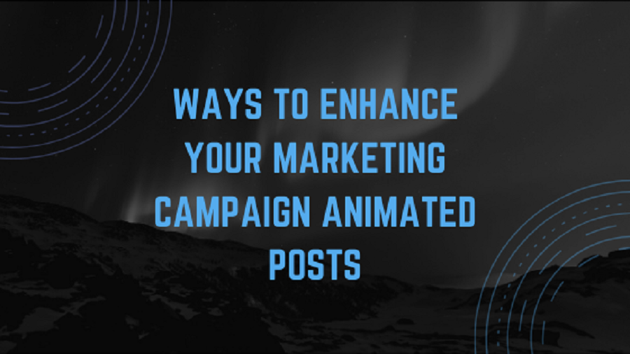 6 Ways to enhance your marketing campaign Animated Posts