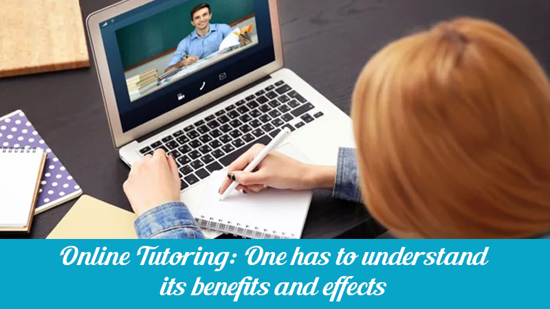 Online Tutoring: One Has to Understand its Benefits and Effects